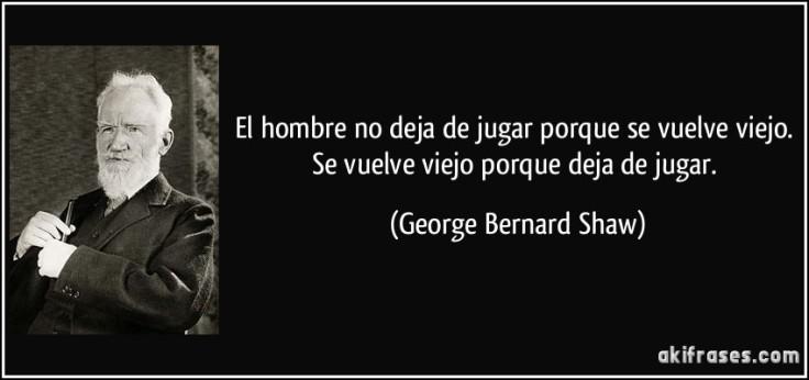 frase-el-hombre-no-deja-de-jugar-porque-se-vuelve-viejo-se-vuelve-viejo-porque-deja-de-jugar-george-bernard-shaw-130414
